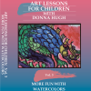 art lessons vol 3 Art Lessons for Children - Vol. 3 More Fun With Watercolors